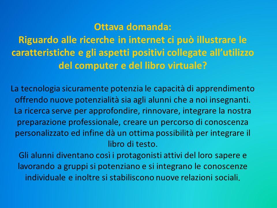 Ottava domanda: Riguardo alle ricerche in internet ci può illustrare le caratteristiche e gli aspetti positivi collegate allutilizzo del computer e de