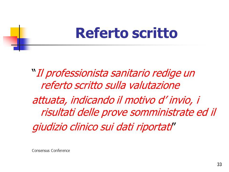33 Referto scritto Il professionista sanitario redige un referto scritto sulla valutazione attuata, indicando il motivo d invio, i risultati delle pro