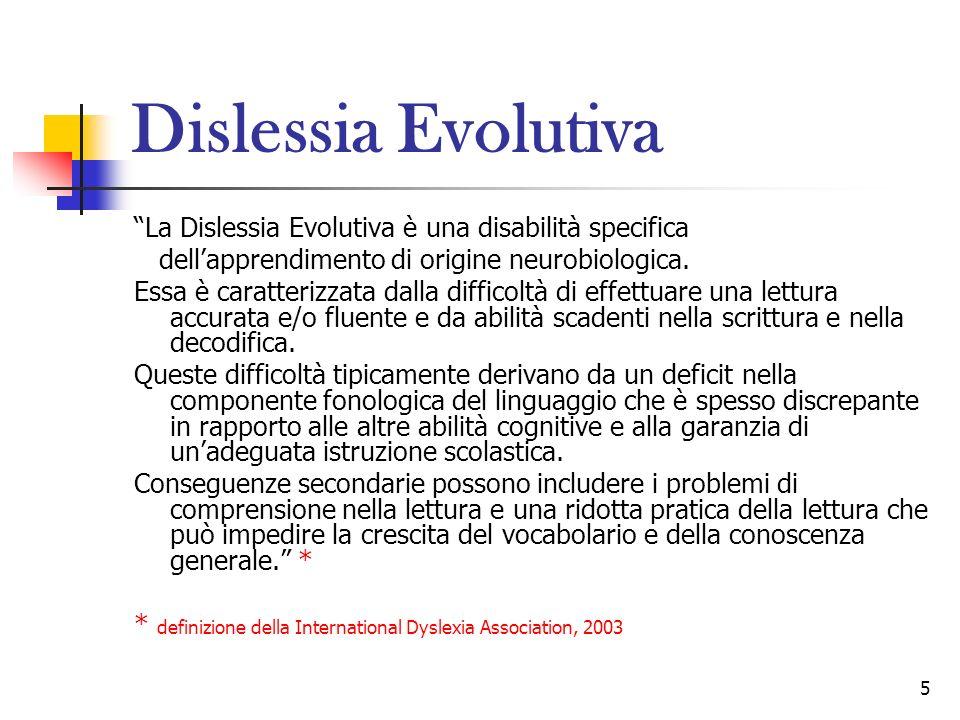 5 Dislessia Evolutiva La Dislessia Evolutiva è una disabilità specifica dellapprendimento di origine neurobiologica. Essa è caratterizzata dalla diffi