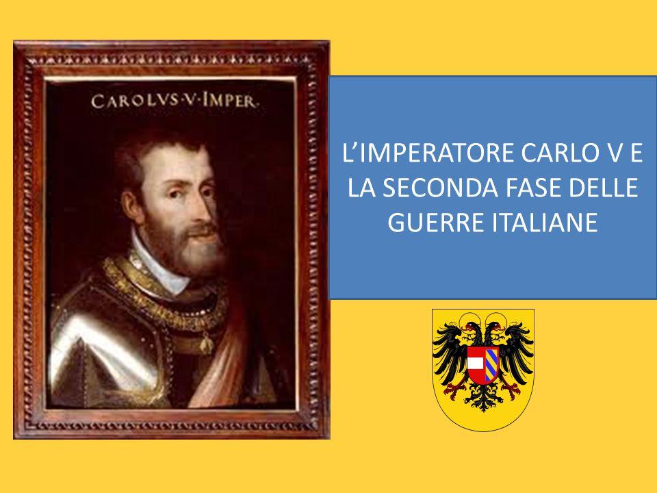LIMPERATORE CARLO V E LA SECONDA FASE DELLE GUERRE ITALIANE