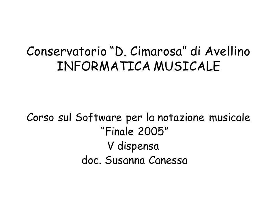 Conservatorio D. Cimarosa di Avellino INFORMATICA MUSICALE Corso sul Software per la notazione musicale Finale 2005 V dispensa doc. Susanna Canessa
