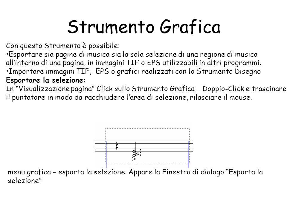 Strumento Grafica Con questo Strumento è possibile: Esportare sia pagine di musica sia la sola selezione di una regione di musica allinterno di una pa