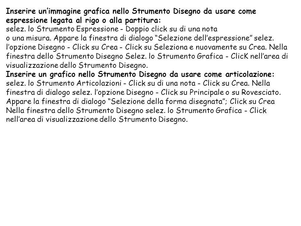 Inserire unimmagine grafica nello Strumento Disegno da usare come espressione legata al rigo o alla partitura: selez. lo Strumento Espressione - Doppi