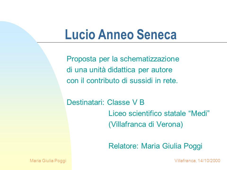 Maria Giulia Poggi Villafranca, 14/10/2000 Lucio Anneo Seneca Proposta per la schematizzazione di una unità didattica per autore con il contributo di