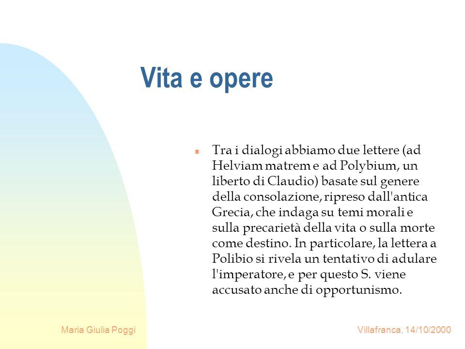 Maria Giulia Poggi Villafranca, 14/10/2000 Vita e opere n Tra i dialogi abbiamo due lettere (ad Helviam matrem e ad Polybium, un liberto di Claudio) b
