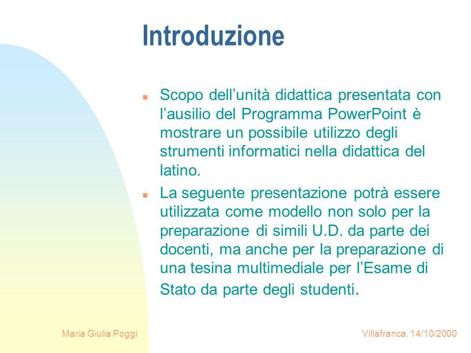 Maria Giulia Poggi Villafranca, 14/10/2000 Introduzione n Scopo dellunità didattica presentata con lausilio del Programma PowerPoint è mostrare un pos