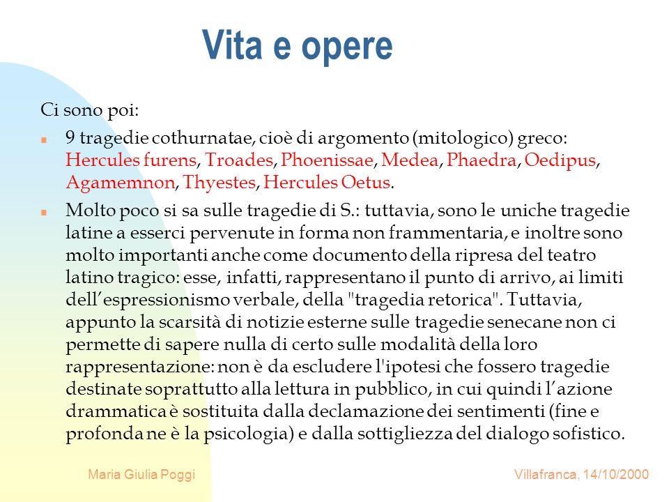Maria Giulia Poggi Villafranca, 14/10/2000 Vita e opere Ci sono poi: n 9 tragedie cothurnatae, cioè di argomento (mitologico) greco: Hercules furens,