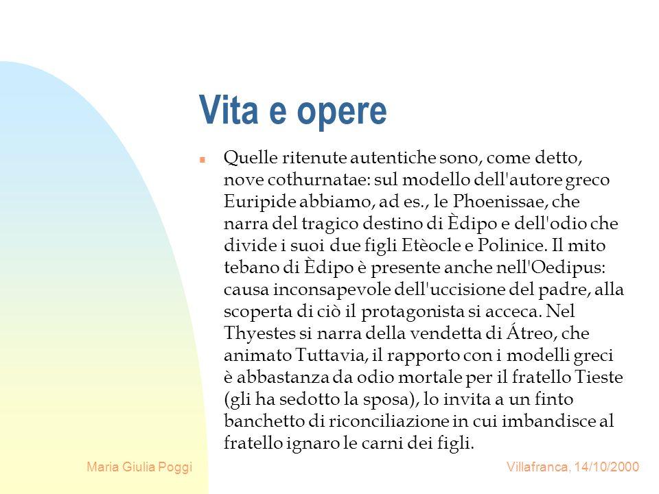 Maria Giulia Poggi Villafranca, 14/10/2000 Vita e opere n Quelle ritenute autentiche sono, come detto, nove cothurnatae: sul modello dell'autore greco