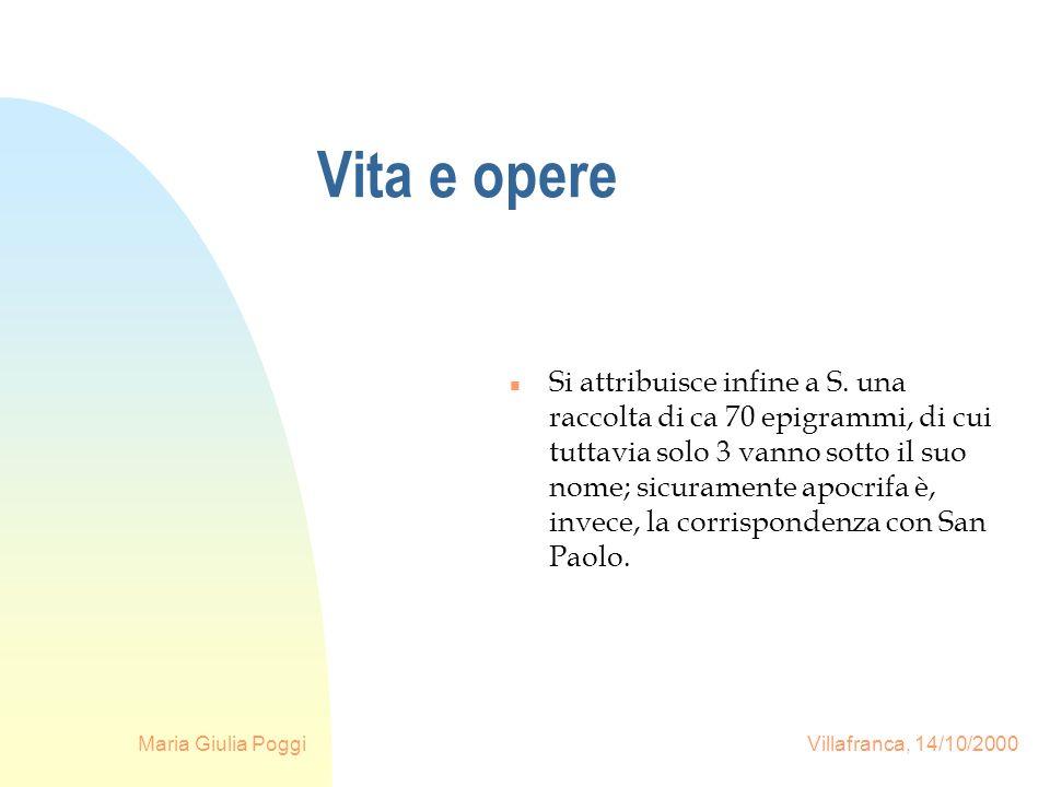 Maria Giulia Poggi Villafranca, 14/10/2000 Vita e opere n Si attribuisce infine a S. una raccolta di ca 70 epigrammi, di cui tuttavia solo 3 vanno sot