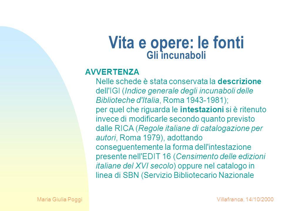Maria Giulia Poggi Villafranca, 14/10/2000 Vita e opere: le fonti Gli incunaboli AVVERTENZA Nelle schede è stata conservata la descrizione dell'IGI (I