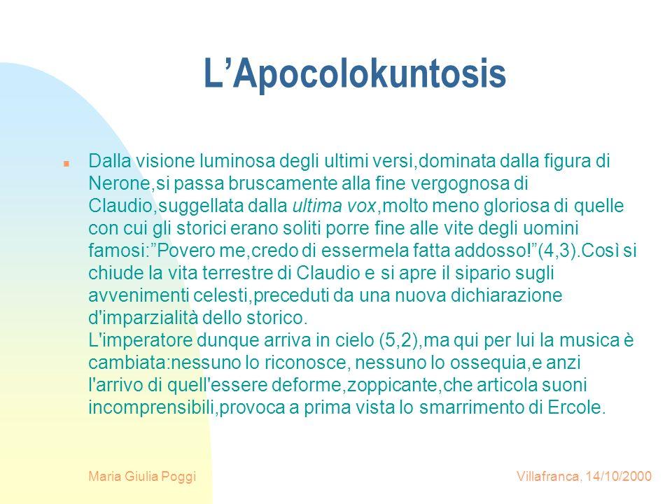 Maria Giulia Poggi Villafranca, 14/10/2000 LApocolokuntosis n Dalla visione luminosa degli ultimi versi,dominata dalla figura di Nerone,si passa brusc