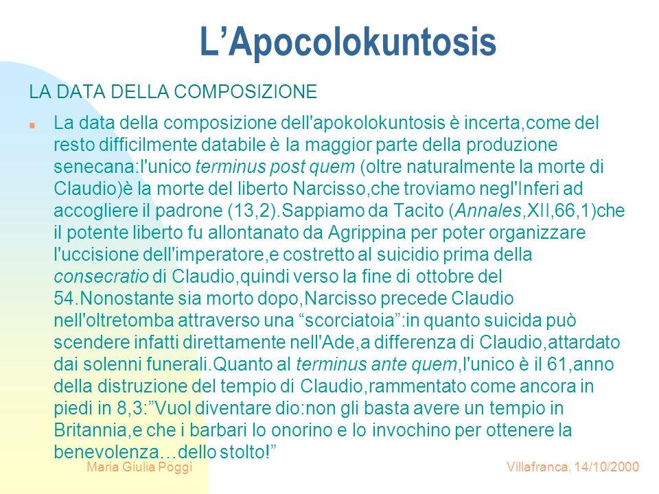 Maria Giulia Poggi Villafranca, 14/10/2000 LApocolokuntosis LA DATA DELLA COMPOSIZIONE n La data della composizione dell'apokolokuntosis è incerta,com