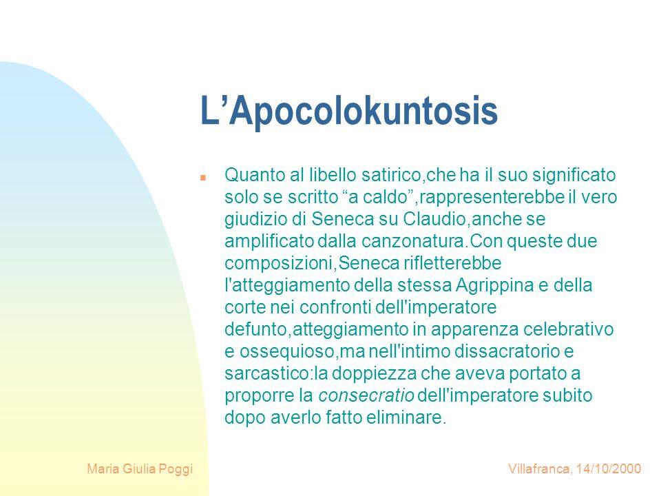 Maria Giulia Poggi Villafranca, 14/10/2000 LApocolokuntosis n Quanto al libello satirico,che ha il suo significato solo se scritto a caldo,rappresente