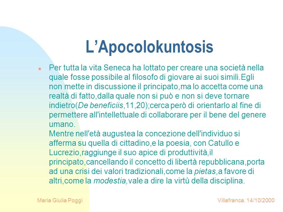 Maria Giulia Poggi Villafranca, 14/10/2000 LApocolokuntosis n Per tutta la vita Seneca ha lottato per creare una società nella quale fosse possibile a