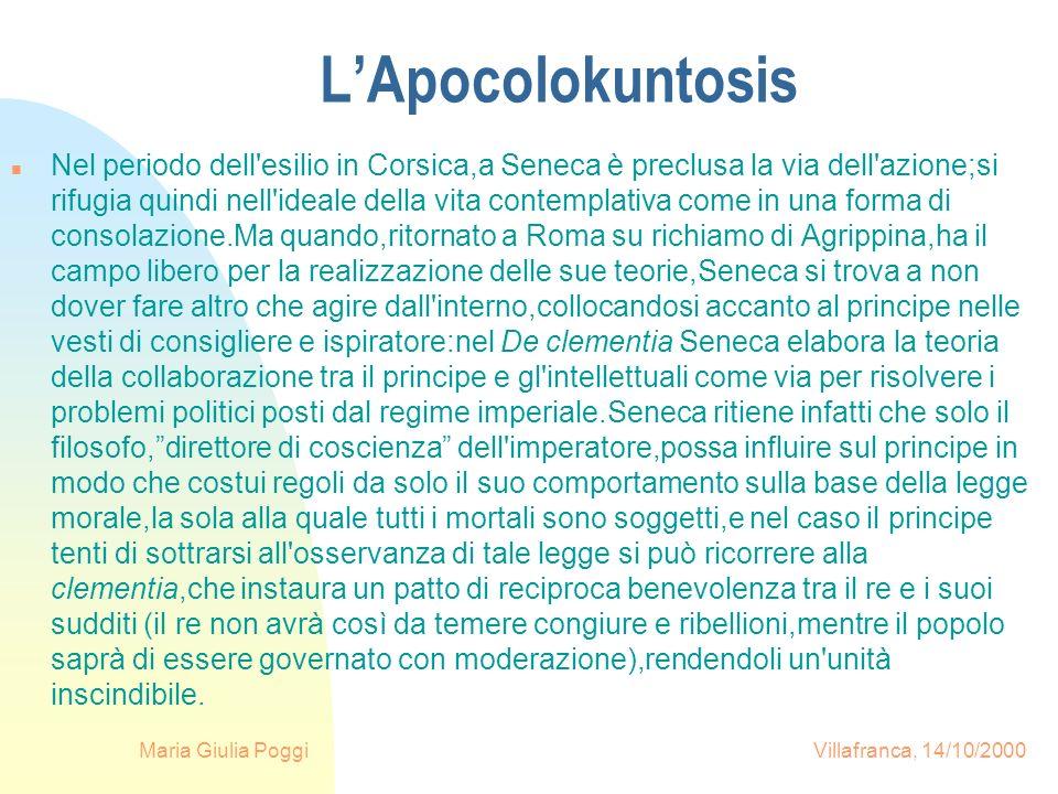 Maria Giulia Poggi Villafranca, 14/10/2000 LApocolokuntosis n Nel periodo dell'esilio in Corsica,a Seneca è preclusa la via dell'azione;si rifugia qui