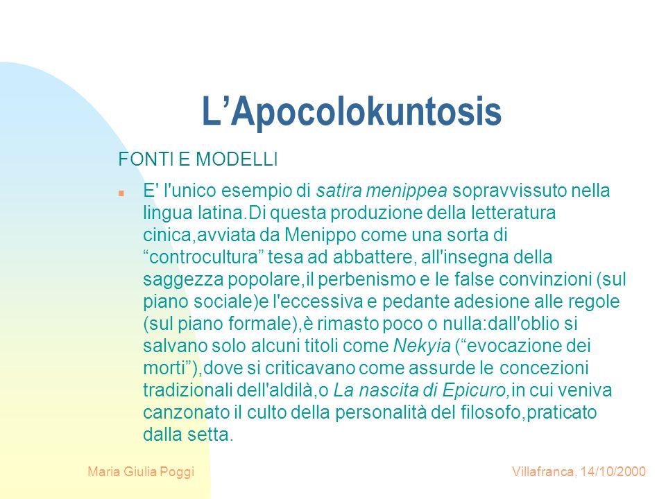 Maria Giulia Poggi Villafranca, 14/10/2000 LApocolokuntosis FONTI E MODELLI n E' l'unico esempio di satira menippea sopravvissuto nella lingua latina.
