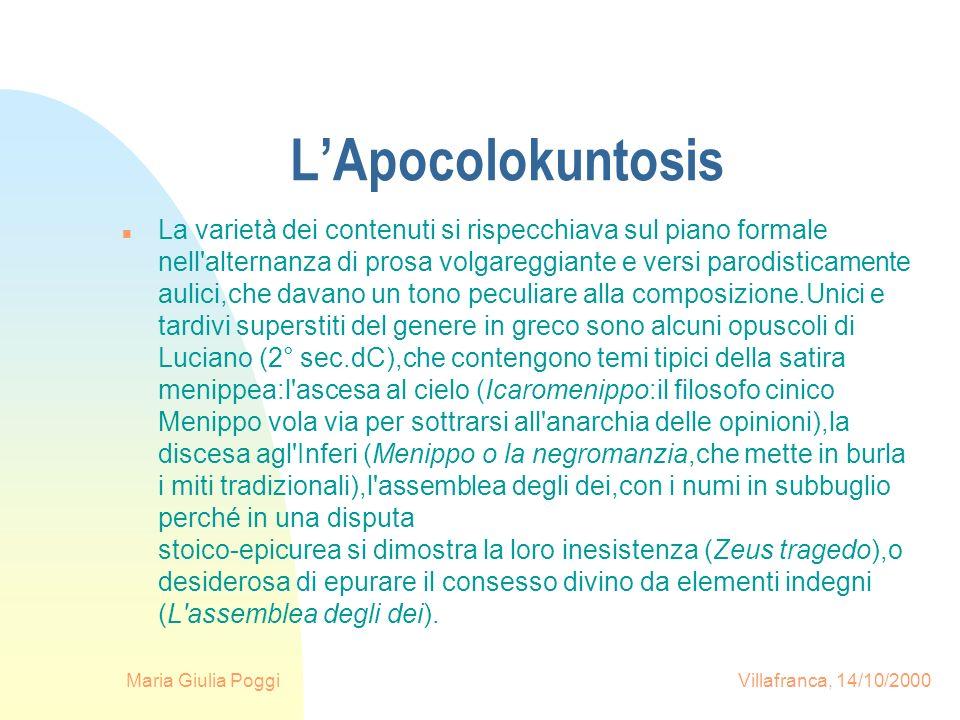Maria Giulia Poggi Villafranca, 14/10/2000 LApocolokuntosis n La varietà dei contenuti si rispecchiava sul piano formale nell'alternanza di prosa volg