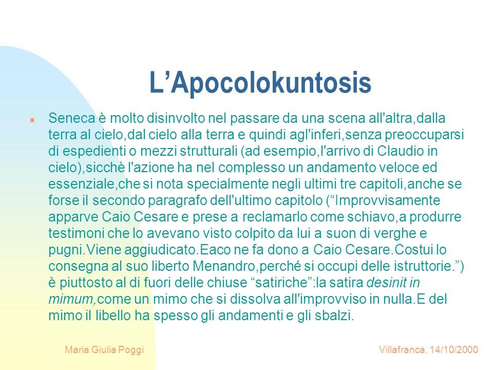 Maria Giulia Poggi Villafranca, 14/10/2000 LApocolokuntosis n Seneca è molto disinvolto nel passare da una scena all'altra,dalla terra al cielo,dal ci
