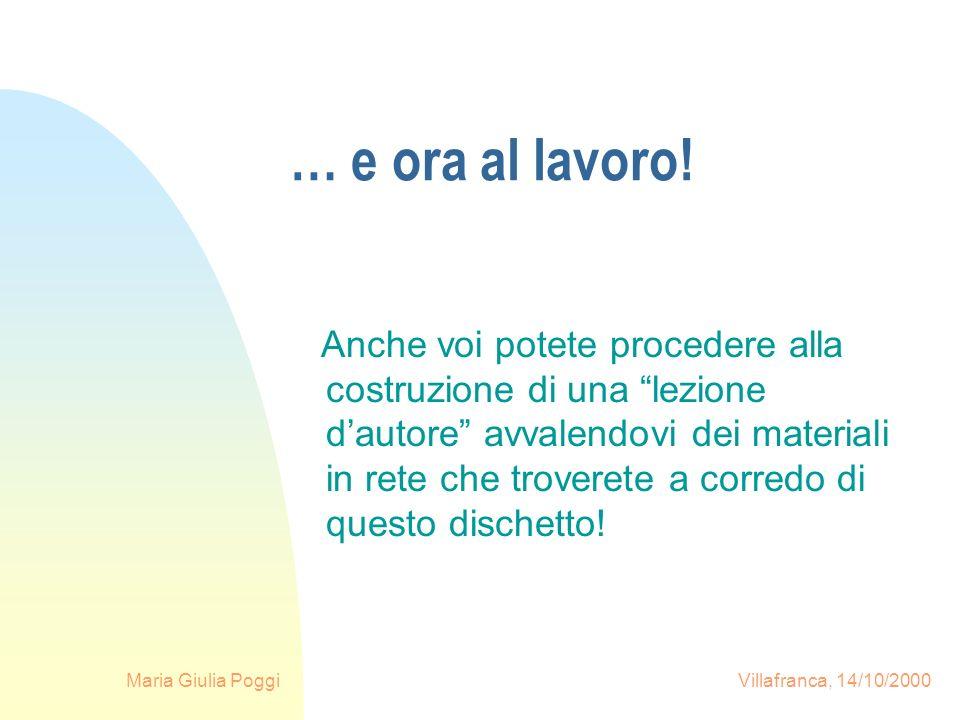 Maria Giulia Poggi Villafranca, 14/10/2000 … e ora al lavoro! Anche voi potete procedere alla costruzione di una lezione dautore avvalendovi dei mater