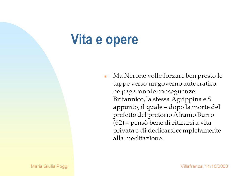 Maria Giulia Poggi Villafranca, 14/10/2000 Vita e opere Quindi abbiamo: n 124 Epistulae morales ad Lucilium (20 libri, composte negli ultimi anni di vita): S.