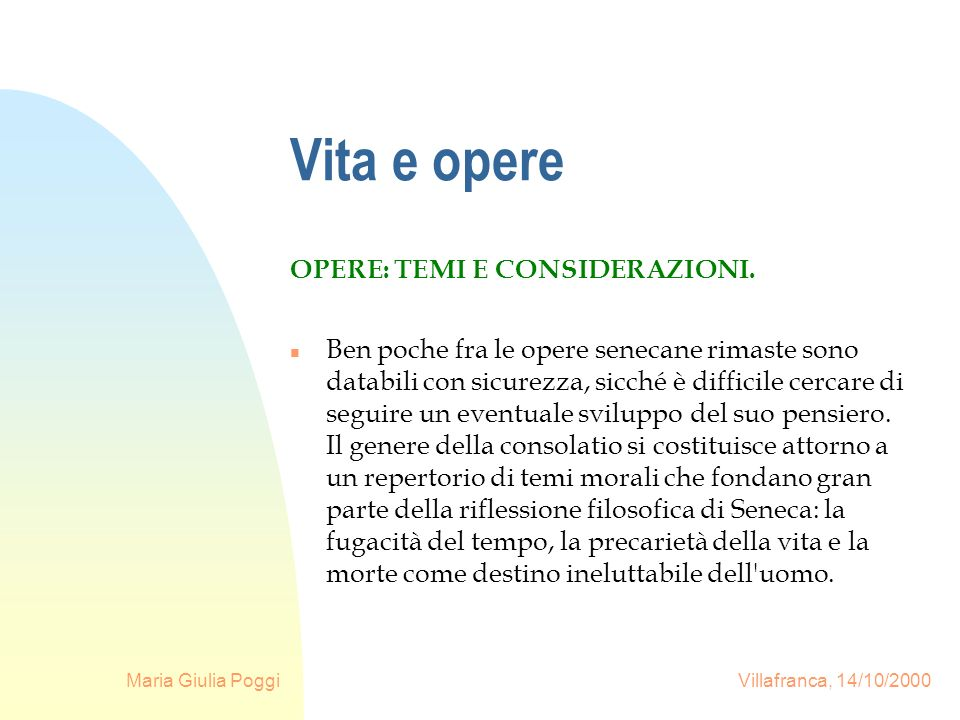 Maria Giulia Poggi Villafranca, 14/10/2000 Vita e opere OPERE: TEMI E CONSIDERAZIONI. n Ben poche fra le opere senecane rimaste sono databili con sicu