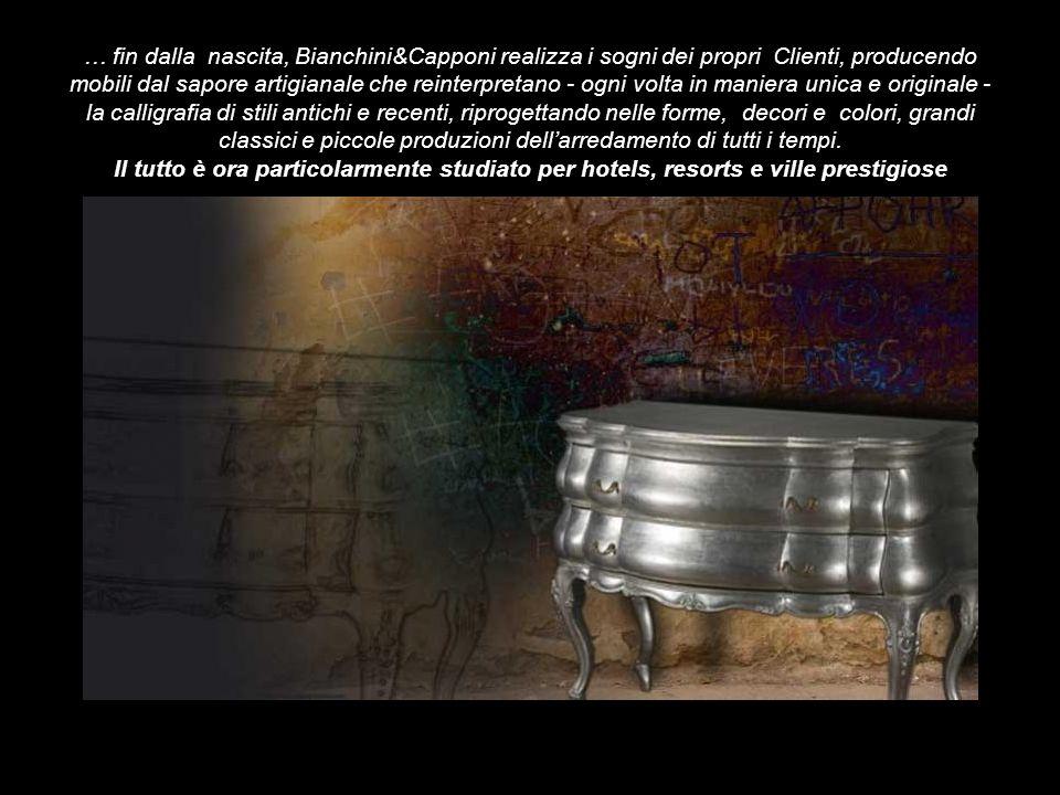 … fin dalla nascita, Bianchini&Capponi realizza i sogni dei propri Clienti, producendo mobili dal sapore artigianale che reinterpretano - ogni volta in maniera unica e originale - la calligrafia di stili antichi e recenti, riprogettando nelle forme, decori e colori, grandi classici e piccole produzioni dellarredamento di tutti i tempi.