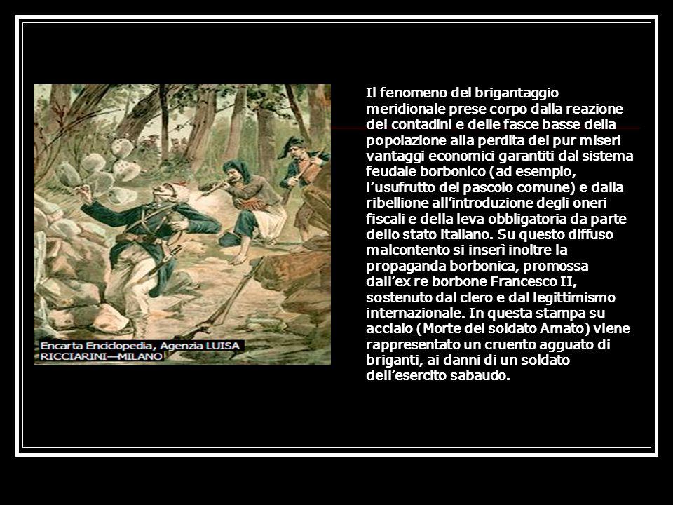 Il fenomeno del brigantaggio meridionale prese corpo dalla reazione dei contadini e delle fasce basse della popolazione alla perdita dei pur miseri va