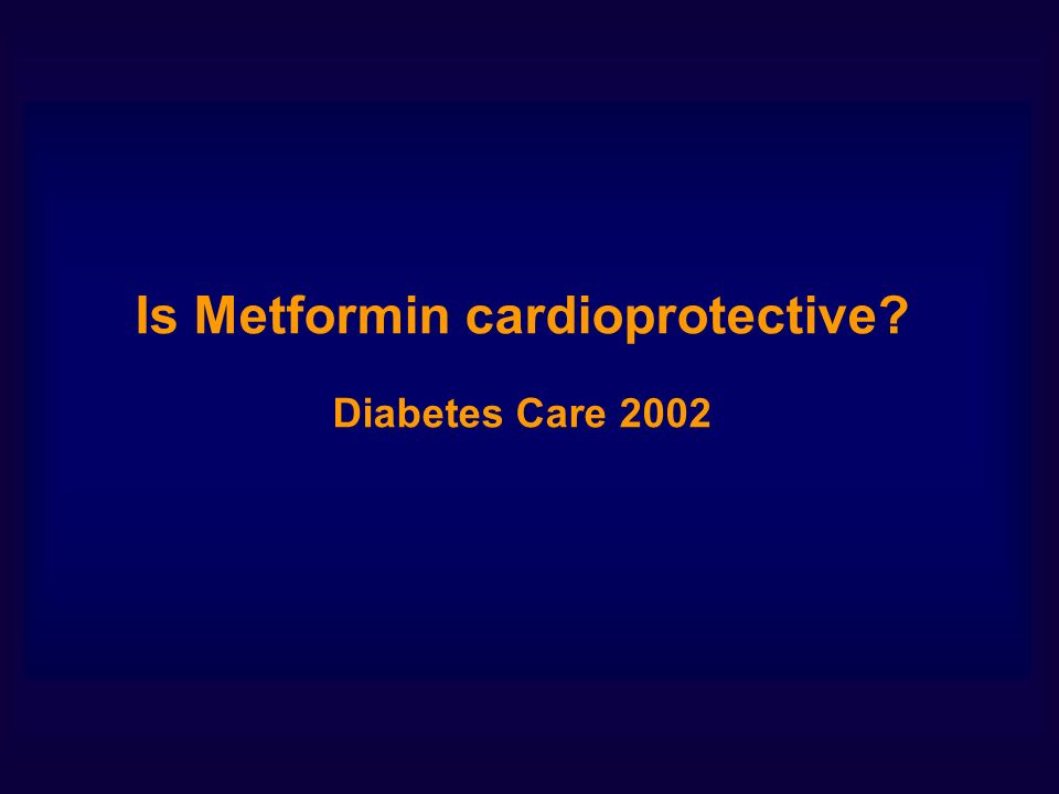 Is Metformin cardioprotective? Diabetes Care 2002