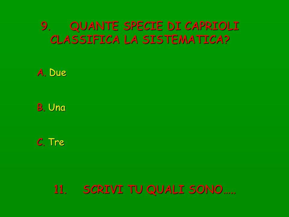 9. QUANTE SPECIE DI CAPRIOLI CLASSIFICA LA SISTEMATICA? A. Due B. Una C. Tre 11. SCRIVI TU QUALI SONO…..