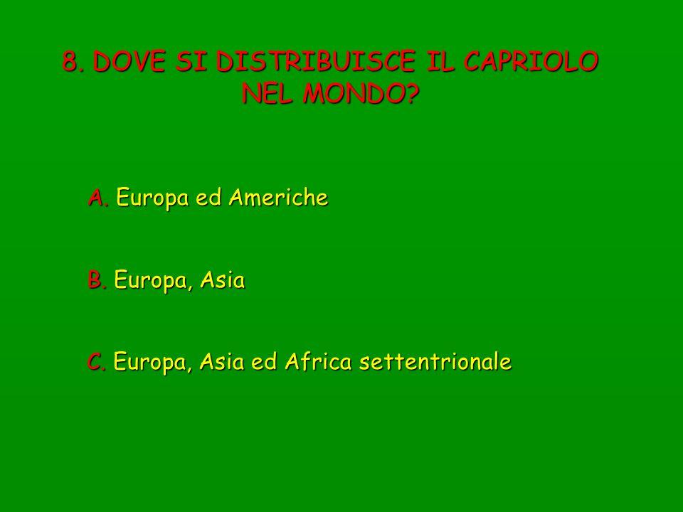 8. DOVE SI DISTRIBUISCE IL CAPRIOLO NEL MONDO? A. Europa ed Americhe B. Europa, Asia C. Europa, Asia ed Africa settentrionale