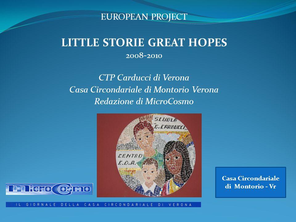 EUROPEAN PROJECT LITTLE STORIE GREAT HOPES 2008-2010 CTP Carducci di Verona Casa Circondariale di Montorio Verona Redazione di MicroCosmo Casa Circond