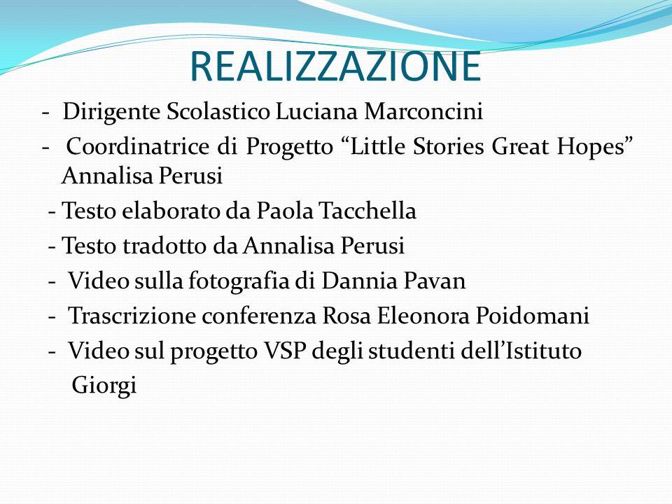 REALIZZAZIONE - Dirigente Scolastico Luciana Marconcini - Coordinatrice di Progetto Little Stories Great Hopes Annalisa Perusi - Testo elaborato da Pa