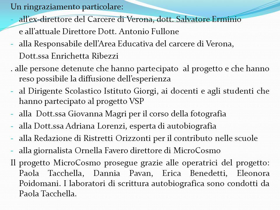 Un ringraziamento particolare: - allex-direttore del Carcere di Verona, dott. Salvatore Erminio e allattuale Direttore Dott. Antonio Fullone - alla Re
