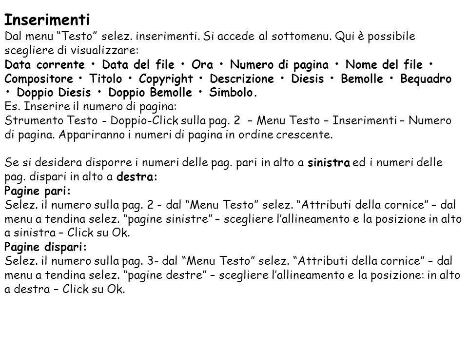 Inserimenti Dal menu Testo selez. inserimenti. Si accede al sottomenu. Qui è possibile scegliere di visualizzare: Data corrente Data del file Ora Nume