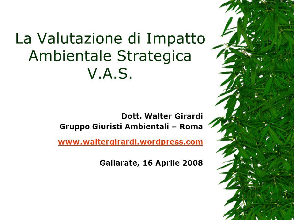 Dott. Walter Girardi Gruppo Giuristi Ambientali – Roma www.waltergirardi.wordpress.com Gallarate, 16 Aprile 2008 La Valutazione di Impatto Ambientale
