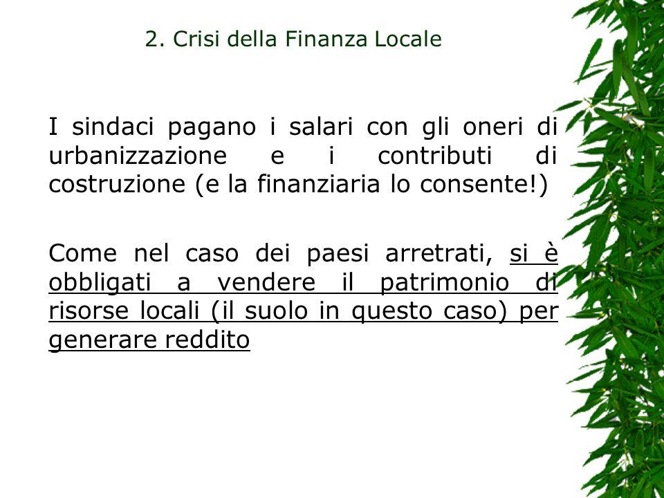 2. Crisi della Finanza Locale I sindaci pagano i salari con gli oneri di urbanizzazione e i contributi di costruzione (e la finanziaria lo consente!)