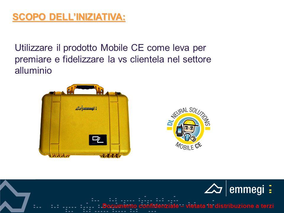 SCOPO DELLINIZIATIVA: Utilizzare il prodotto Mobile CE come leva per premiare e fidelizzare la vs clientela nel settore alluminio Documento confidenzi