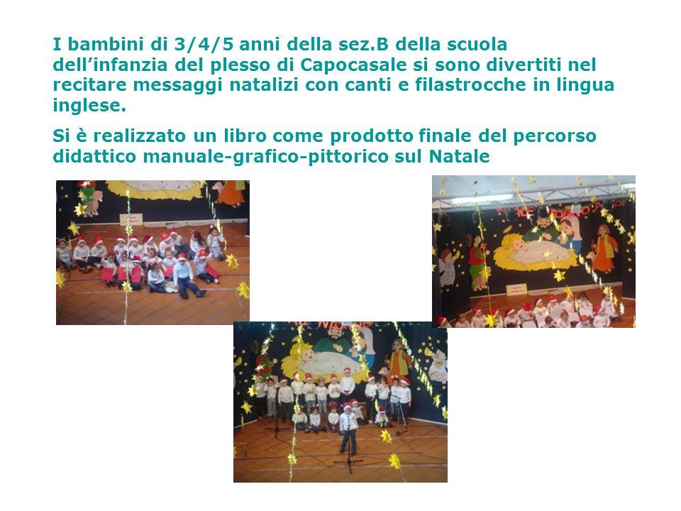 I bambini di 3/4/5 anni della sez.B della scuola dellinfanzia del plesso di Capocasale si sono divertiti nel recitare messaggi natalizi con canti e fi