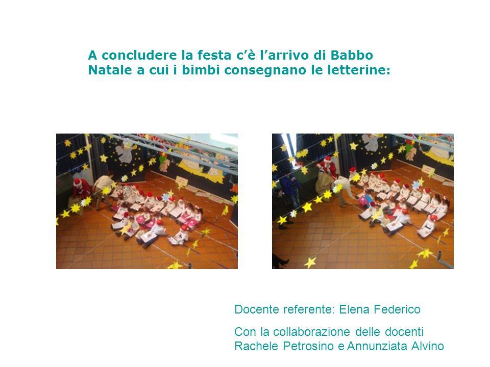 A concludere la festa cè larrivo di Babbo Natale a cui i bimbi consegnano le letterine: Docente referente: Elena Federico Con la collaborazione delle