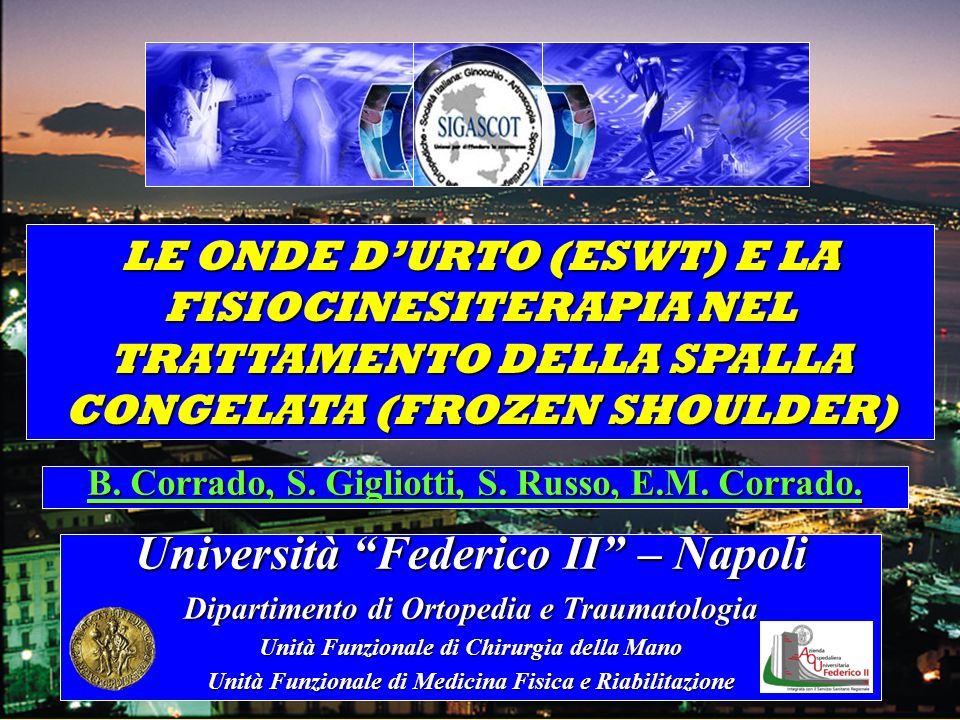 LE ONDE DURTO (ESWT) E LA FISIOCINESITERAPIA NEL TRATTAMENTO DELLA SPALLA CONGELATA (FROZEN SHOULDER) B. Corrado, S. Gigliotti, S. Russo, E.M. Corrado