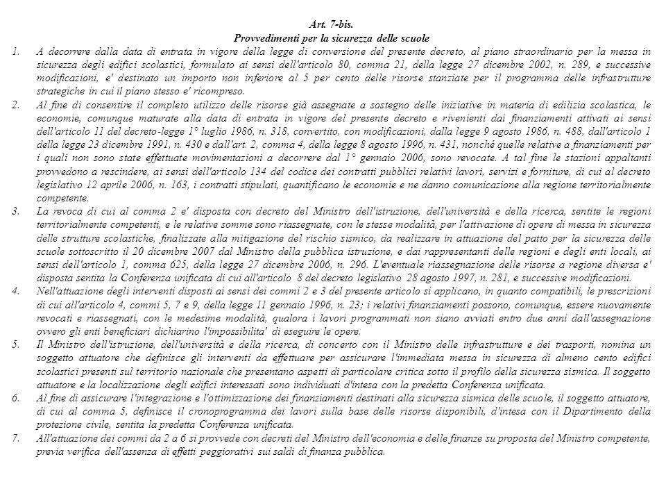 Art. 7-bis. Provvedimenti per la sicurezza delle scuole 1.A decorrere dalla data di entrata in vigore della legge di conversione del presente decreto,