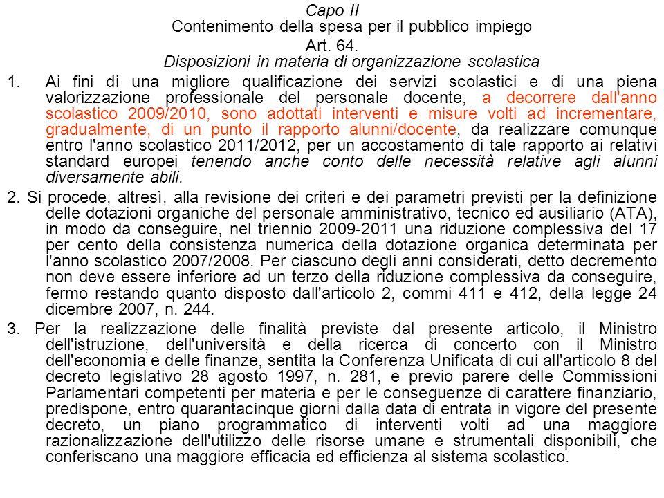 Capo II Contenimento della spesa per il pubblico impiego Art. 64. Disposizioni in materia di organizzazione scolastica 1.Ai fini di una migliore quali
