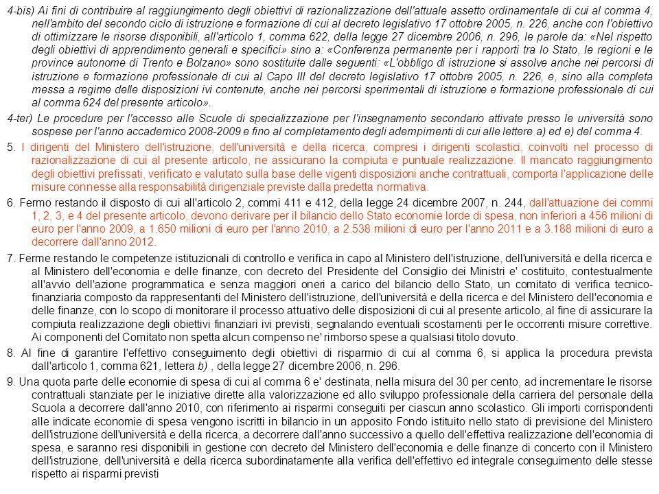 4-bis) Ai fini di contribuire al raggiungimento degli obiettivi di razionalizzazione dell'attuale assetto ordinamentale di cui al comma 4, nell'ambito