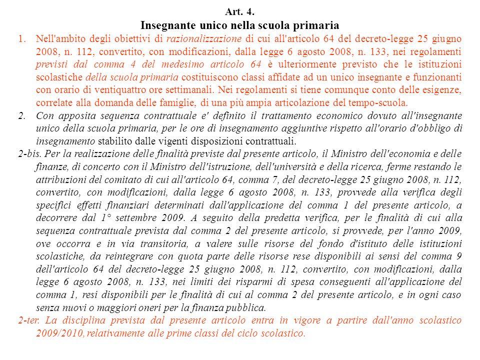 Art. 4. Insegnante unico nella scuola primaria 1.Nell'ambito degli obiettivi di razionalizzazione di cui all'articolo 64 del decreto-legge 25 giugno 2