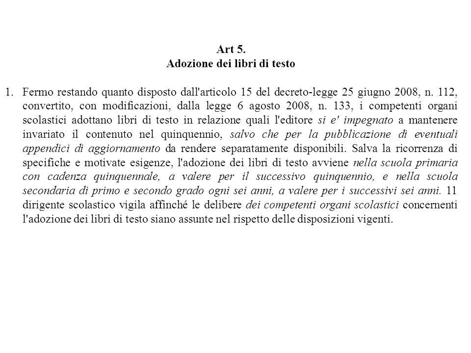 Art 5. Adozione dei libri di testo 1.Fermo restando quanto disposto dall'articolo 15 del decreto-legge 25 giugno 2008, n. 112, convertito, con modific