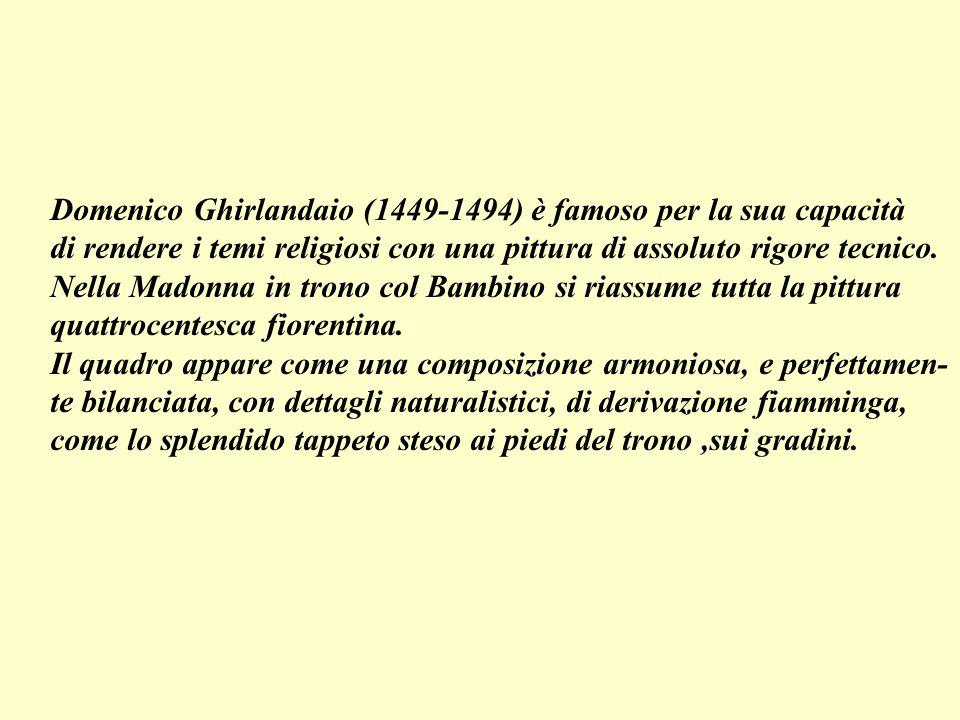 Domenico Ghirlandaio (1449-1494) è famoso per la sua capacità di rendere i temi religiosi con una pittura di assoluto rigore tecnico. Nella Madonna in