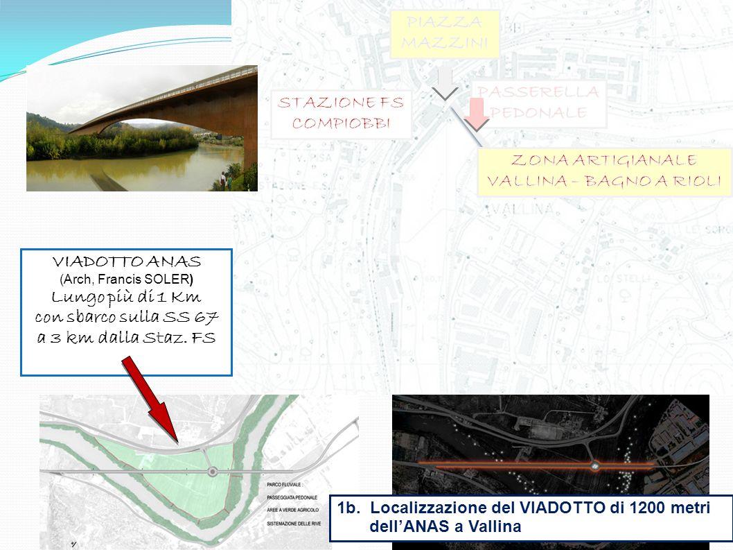 1b. Localizzazione del VIADOTTO di 1200 metri dellANAS a Vallina VIADOTTO ANAS (Arch, Francis SOLER) Lungo più di 1 Km con sbarco sulla SS 67 a 3 km d
