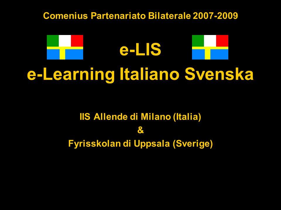 Comenius Partenariato Bilaterale 2007-2009 e-LIS e-Learning Italiano Svenska IIS Allende di Milano (Italia) & Fyrisskolan di Uppsala (Sverige)