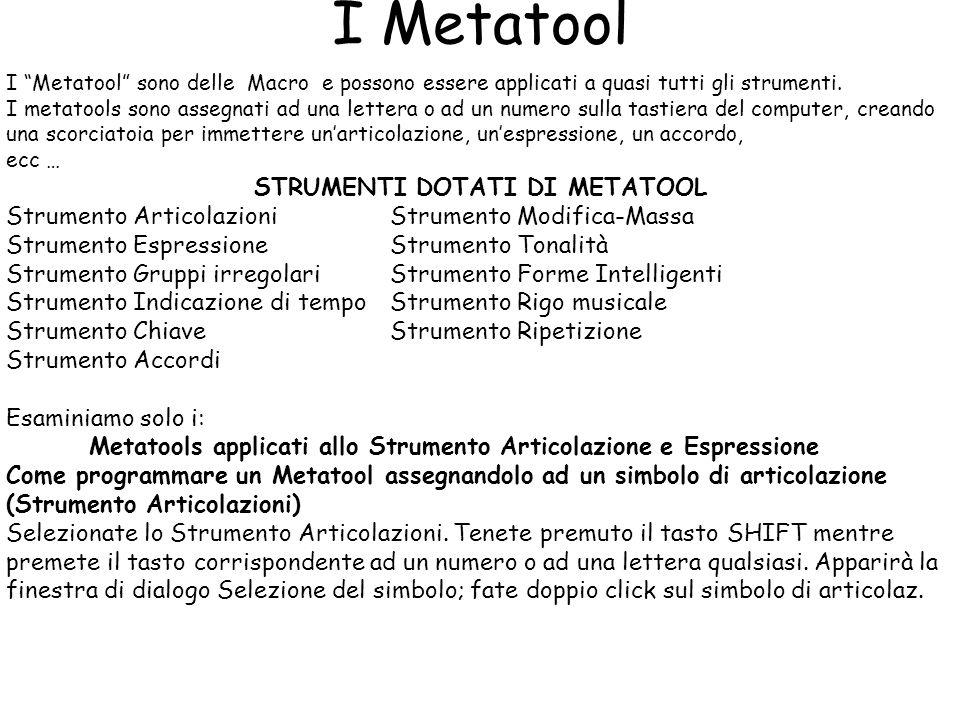 I Metatool I Metatool sono delle Macro e possono essere applicati a quasi tutti gli strumenti. I metatools sono assegnati ad una lettera o ad un numer