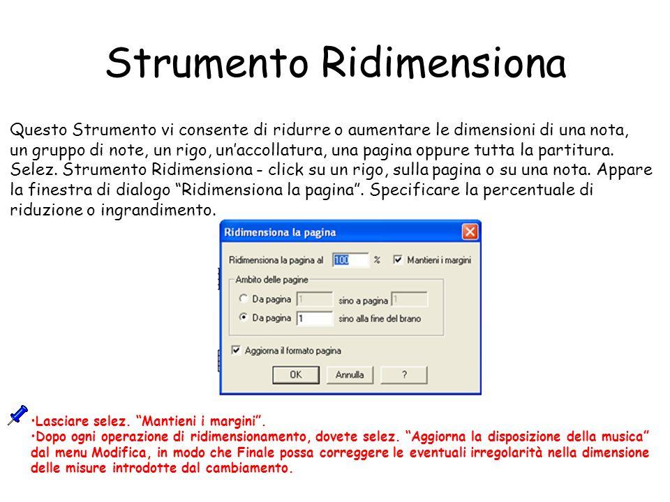 Strumento Ridimensiona Questo Strumento vi consente di ridurre o aumentare le dimensioni di una nota, un gruppo di note, un rigo, unaccollatura, una p